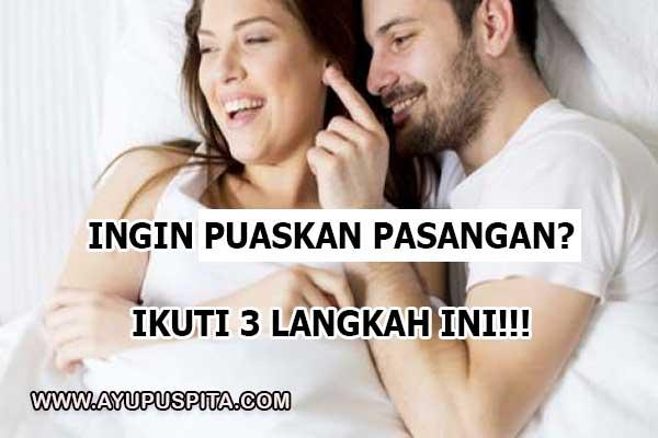 Inilah 3 Langkah Mudah Memuaskan Pasangan Anda!