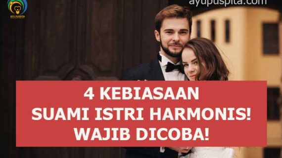 Jangan Lewatkan! 4 Kebiasaan yang Bikin Rumah Tangga Harmonis!